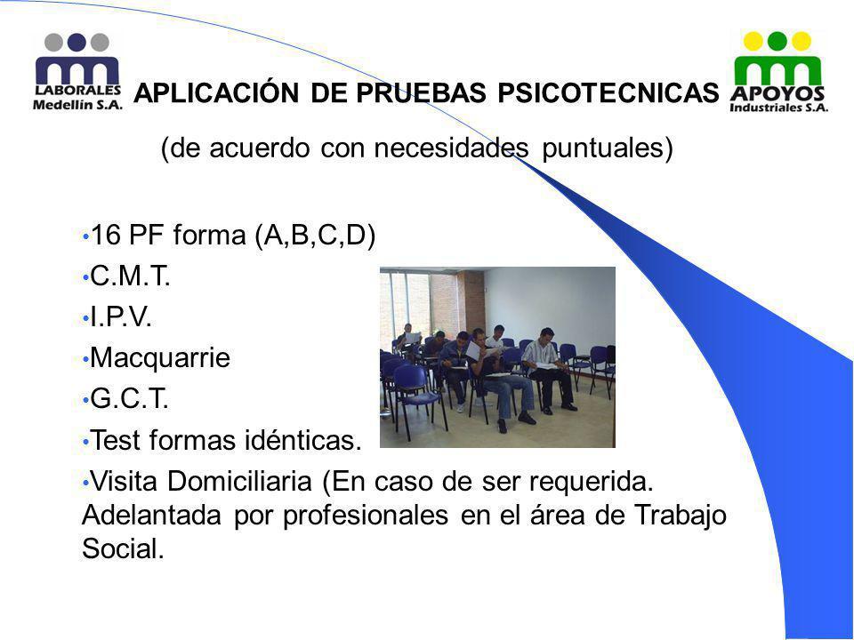 APLICACIÓN DE PRUEBAS PSICOTECNICAS (de acuerdo con necesidades puntuales) 16 PF forma (A,B,C,D) C.M.T. I.P.V. Macquarrie G.C.T. Test formas idénticas