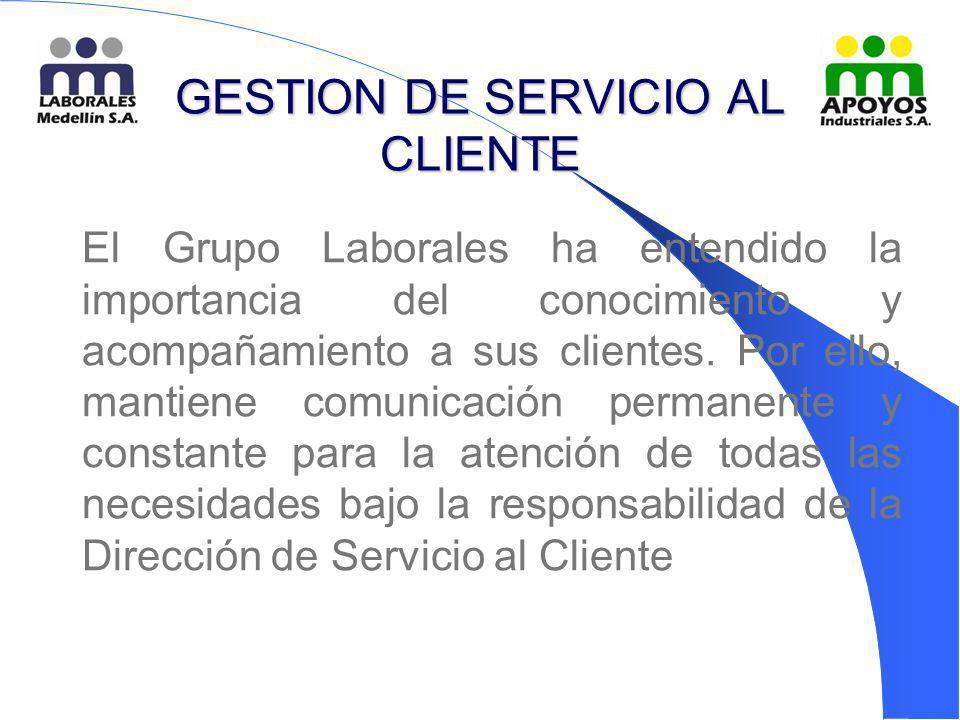 GESTION DE SERVICIO AL CLIENTE El Grupo Laborales ha entendido la importancia del conocimiento y acompañamiento a sus clientes. Por ello, mantiene com