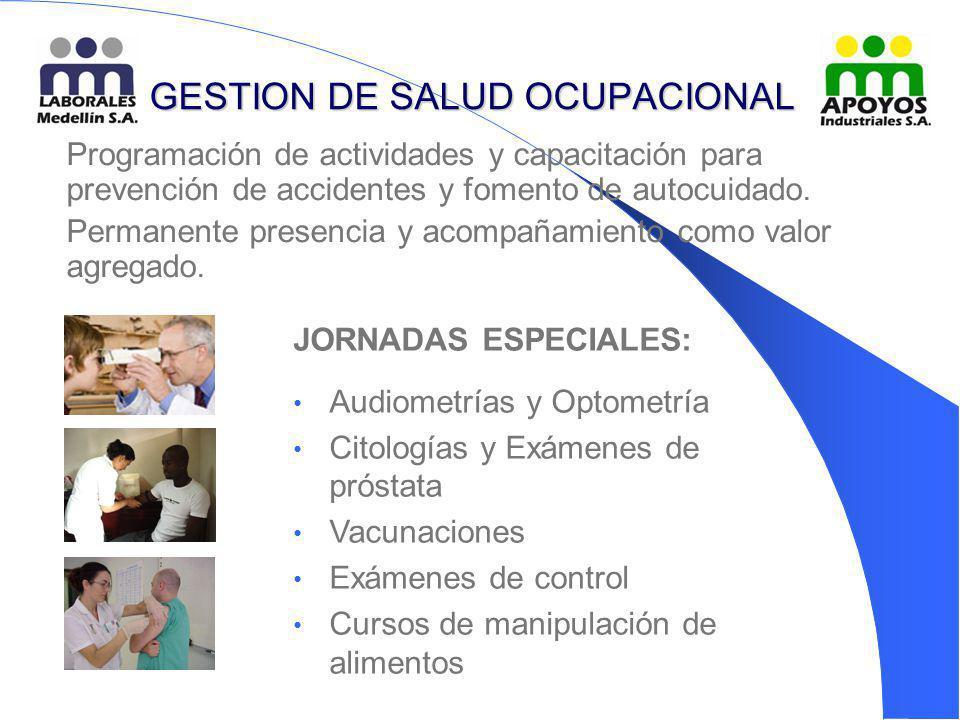 GESTION DE SALUD OCUPACIONAL Programación de actividades y capacitación para prevención de accidentes y fomento de autocuidado. Permanente presencia y