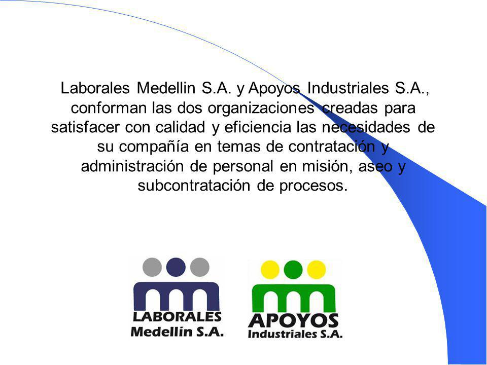 Laborales Medellin S.A. y Apoyos Industriales S.A., conforman las dos organizaciones creadas para satisfacer con calidad y eficiencia las necesidades