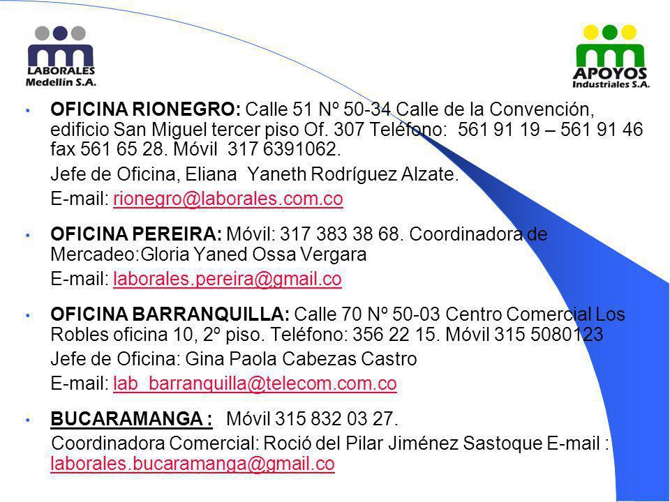 OFICINA RIONEGRO: Calle 51 Nº 50-34 Calle de la Convención, edificio San Miguel tercer piso Of. 307 Teléfono: 561 91 19 – 561 91 46 fax 561 65 28. Móv