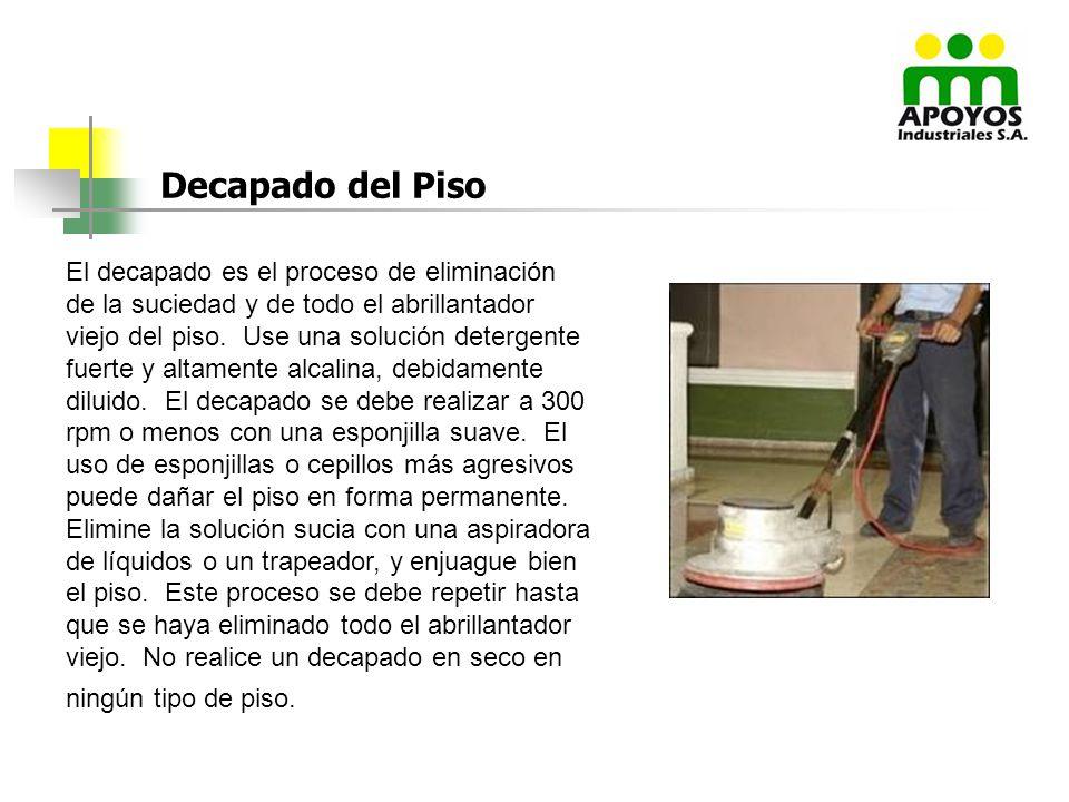Decapado del Piso El decapado es el proceso de eliminación de la suciedad y de todo el abrillantador viejo del piso. Use una solución detergente fuert