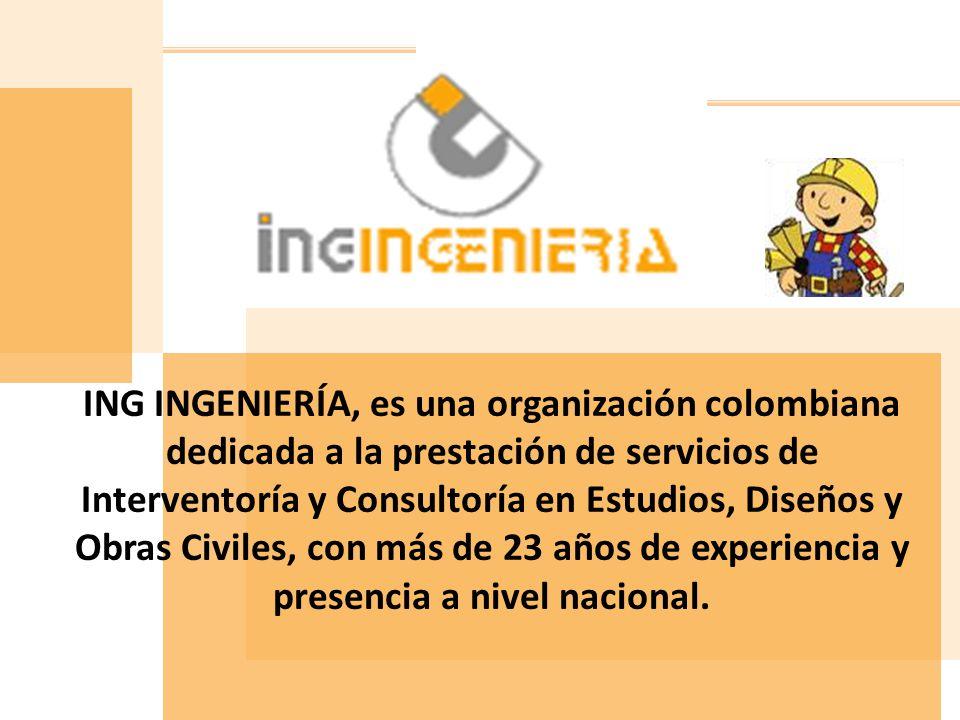 ING INGENIERÍA, es una organización colombiana dedicada a la prestación de servicios de Interventoría y Consultoría en Estudios, Diseños y Obras Civil