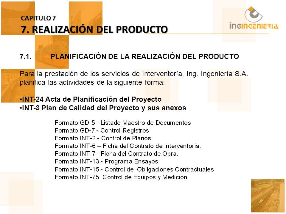 CAPITULO 7 7. REALIZACIÓN DEL PRODUCTO 7.1. PLANIFICACIÓN DE LA REALIZACIÓN DEL PRODUCTO Para la prestación de los servicios de Interventoría, Ing. In