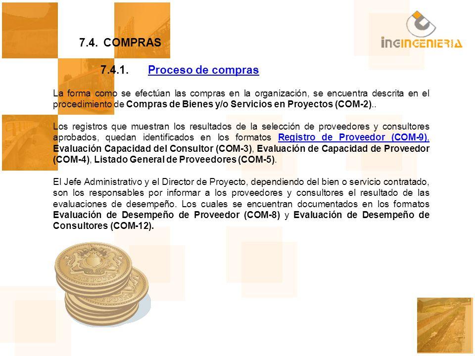 7.4. COMPRAS 7.4.1.Proceso de comprasProceso de compras La forma como se efectúan las compras en la organización, se encuentra descrita en el procedim