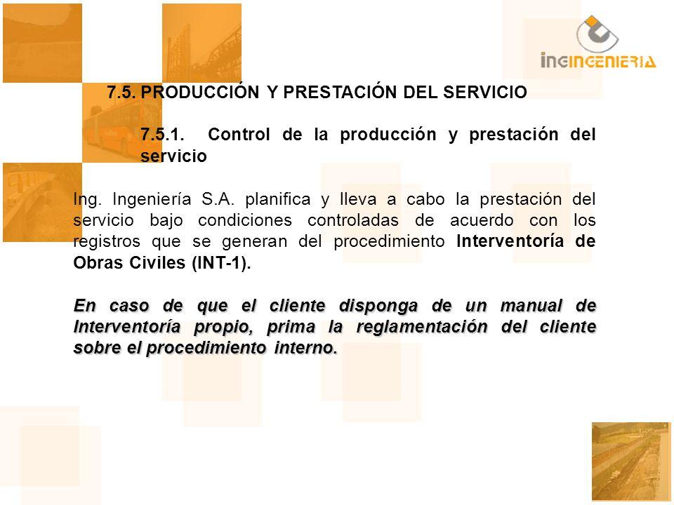 7.5.PRODUCCIÓN Y PRESTACIÓN DEL SERVICIO 7.5.1.Control de la producción y prestación del servicio Ing. Ingeniería S.A. planifica y lleva a cabo la pre