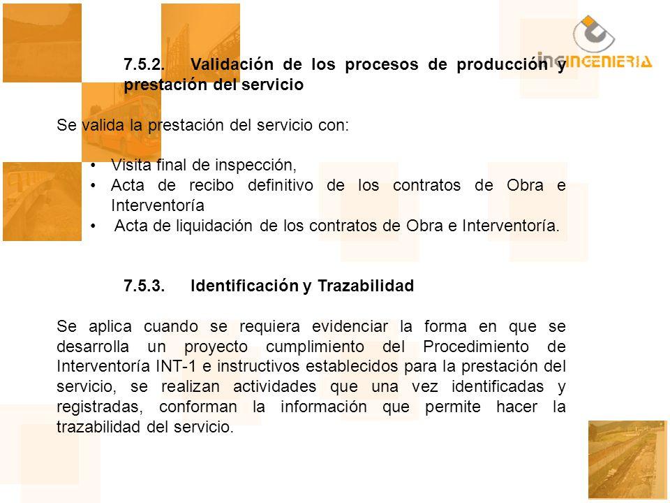 7.5.2.Validación de los procesos de producción y prestación del servicio Se valida la prestación del servicio con: Visita final de inspección, Acta de