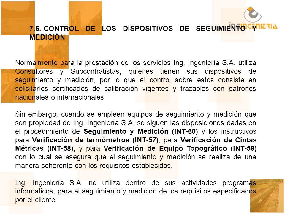 7.6.CONTROL DE LOS DISPOSITIVOS DE SEGUIMIENTO Y MEDICIÓN Normalmente para la prestación de los servicios Ing. Ingeniería S.A. utiliza Consultores y S