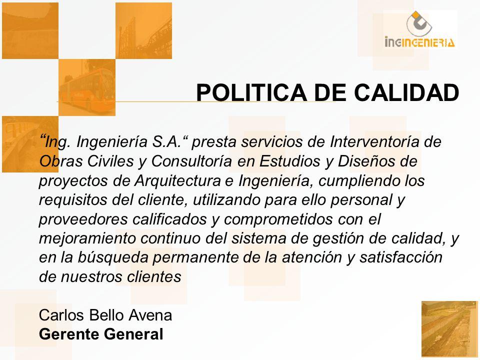 POLITICA DE CALIDAD Ing. Ingeniería S.A. presta servicios de Interventoría de Obras Civiles y Consultoría en Estudios y Diseños de proyectos de Arquit
