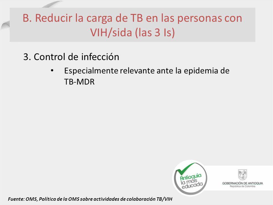 B. Reducir la carga de TB en las personas con VIH/sida (las 3 Is) 3. Control de infección Especialmente relevante ante la epidemia de TB-MDR Fuente: O