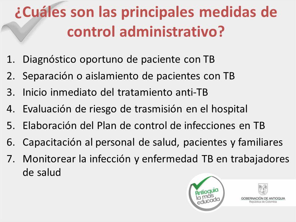 ¿Cuáles son las principales medidas de control administrativo? 1.Diagnóstico oportuno de paciente con TB 2.Separación o aislamiento de pacientes con T