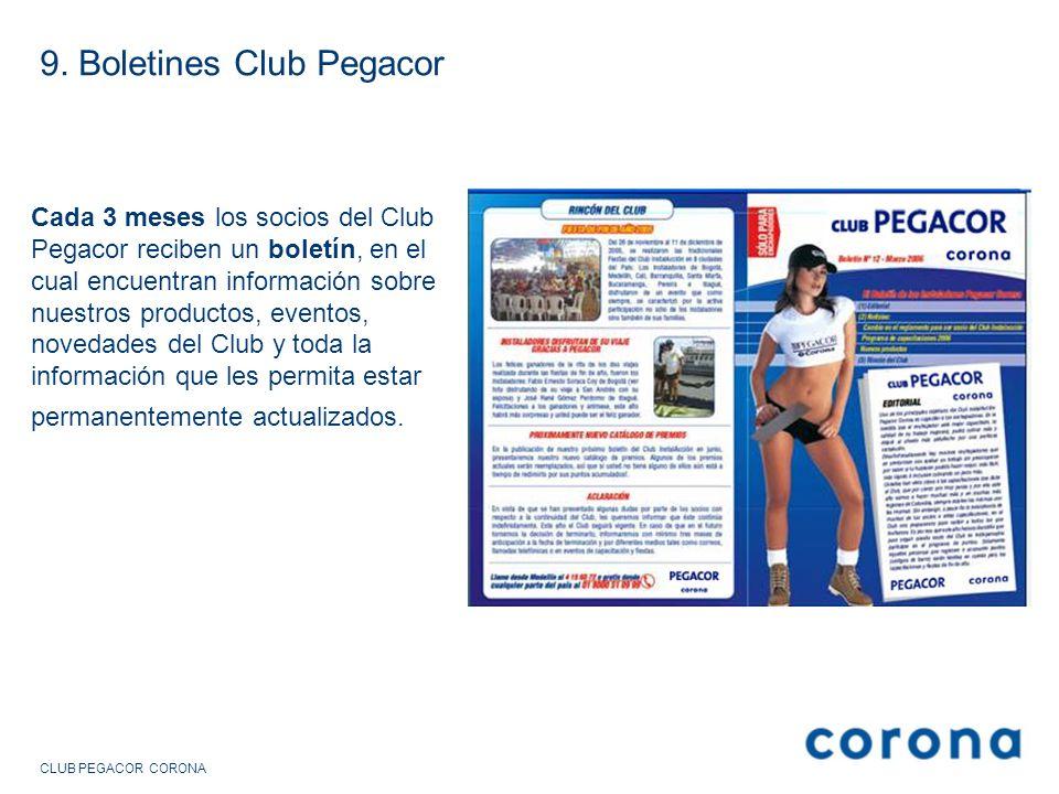 9. Boletines Club Pegacor Cada 3 meses los socios del Club Pegacor reciben un boletín, en el cual encuentran información sobre nuestros productos, eve