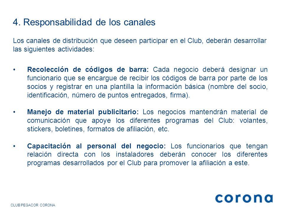 CLUB PEGACOR CORONA 4. Responsabilidad de los canales Recolección de códigos de barra: Cada negocio deberá designar un funcionario que se encargue de
