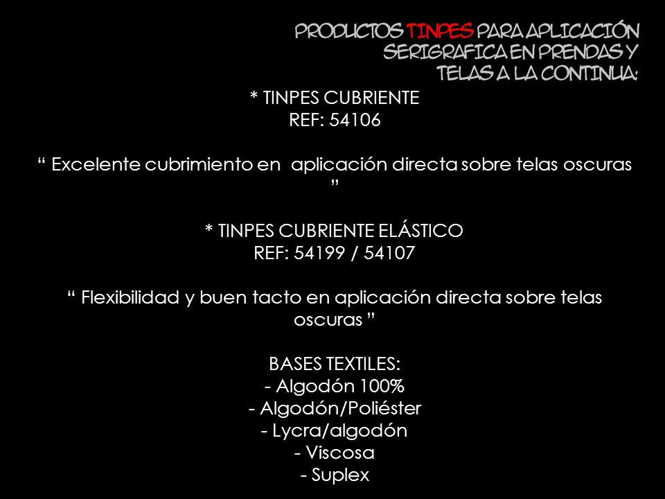 * TINPES CUBRIENTE REF: 54106 Excelente cubrimiento en aplicación directa sobre telas oscuras * TINPES CUBRIENTE ELÁSTICO REF: 54199 / 54107 Flexibili