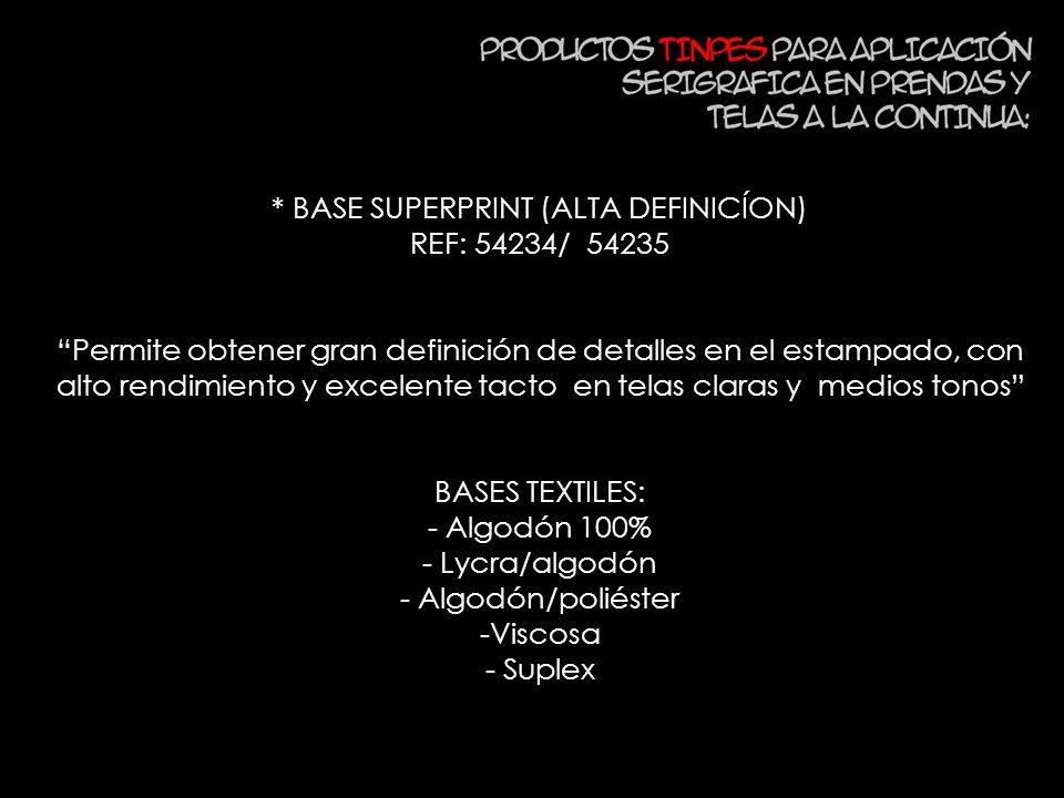 * BASE SUPERPRINT (ALTA DEFINICÍON) REF: 54234/ 54235 Permite obtener gran definición de detalles en el estampado, con alto rendimiento y excelente ta