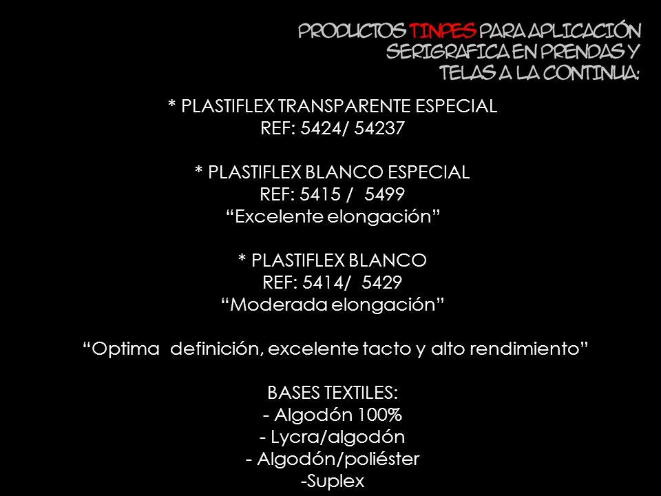 * PLASTIFLEX TRANSPARENTE ESPECIAL REF: 5424/ 54237 * PLASTIFLEX BLANCO ESPECIAL REF: 5415 / 5499 Excelente elongación * PLASTIFLEX BLANCO REF: 5414/