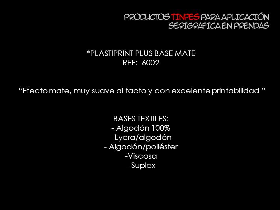 *PLASTIPRINT PLUS BASE MATE REF: 6002 Efecto mate, muy suave al tacto y con excelente printabilidad BASES TEXTILES: - Algodón 100% - Lycra/algodón - A