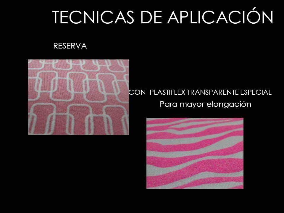 TECNICAS DE APLICACIÓN RESERVA Para mayor elongación CON PLASTIFLEX TRANSPARENTE ESPECIAL