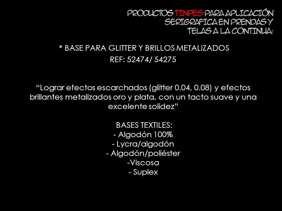 * BASE PARA GLITTER Y BRILLOS METALIZADOS REF: 52474/ 54275 Lograr efectos escarchados (glitter 0.04, 0.08) y efectos brillantes metalizados oro y pla