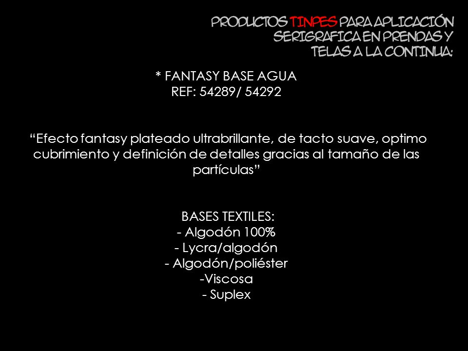* FANTASY BASE AGUA REF: 54289/ 54292 Efecto fantasy plateado ultrabrillante, de tacto suave, optimo cubrimiento y definición de detalles gracias al t