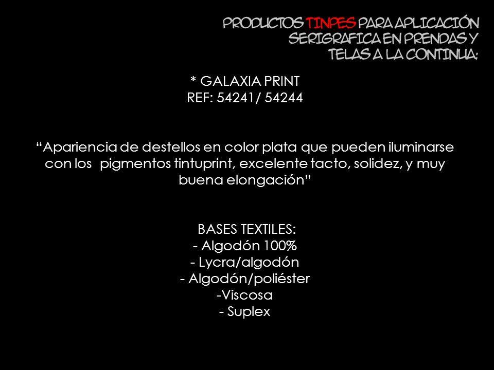 * GALAXIA PRINT REF: 54241/ 54244 Apariencia de destellos en color plata que pueden iluminarse con los pigmentos tintuprint, excelente tacto, solidez,