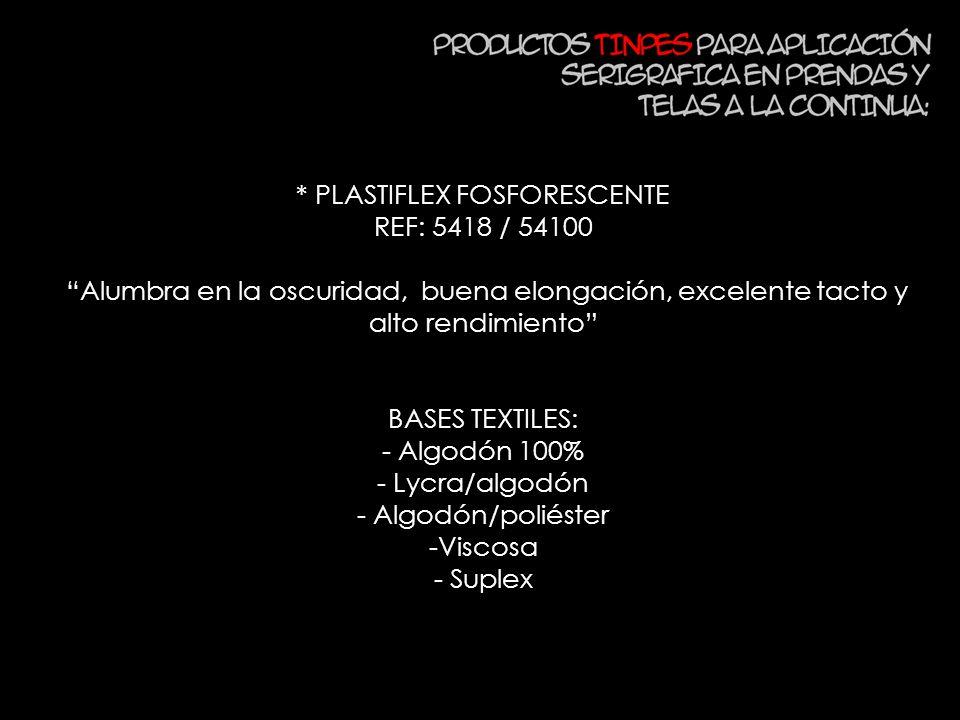 * PLASTIFLEX FOSFORESCENTE REF: 5418 / 54100 Alumbra en la oscuridad, buena elongación, excelente tacto y alto rendimiento BASES TEXTILES: - Algodón 1