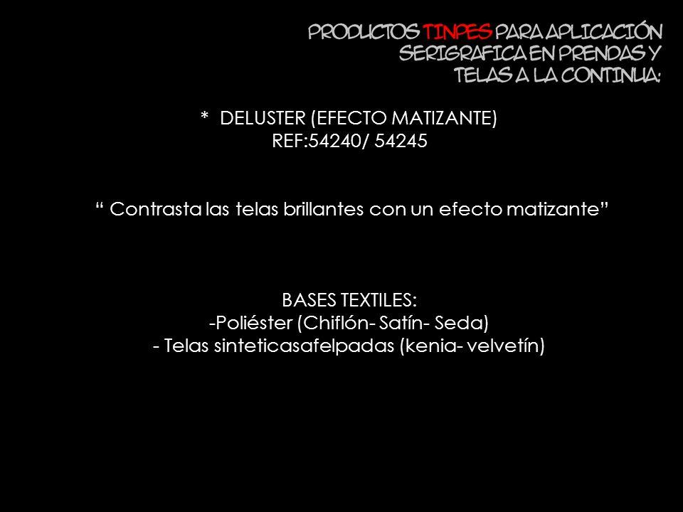 * DELUSTER (EFECTO MATIZANTE) REF:54240/ 54245 Contrasta las telas brillantes con un efecto matizante BASES TEXTILES: -Poliéster (Chiflón- Satín- Seda