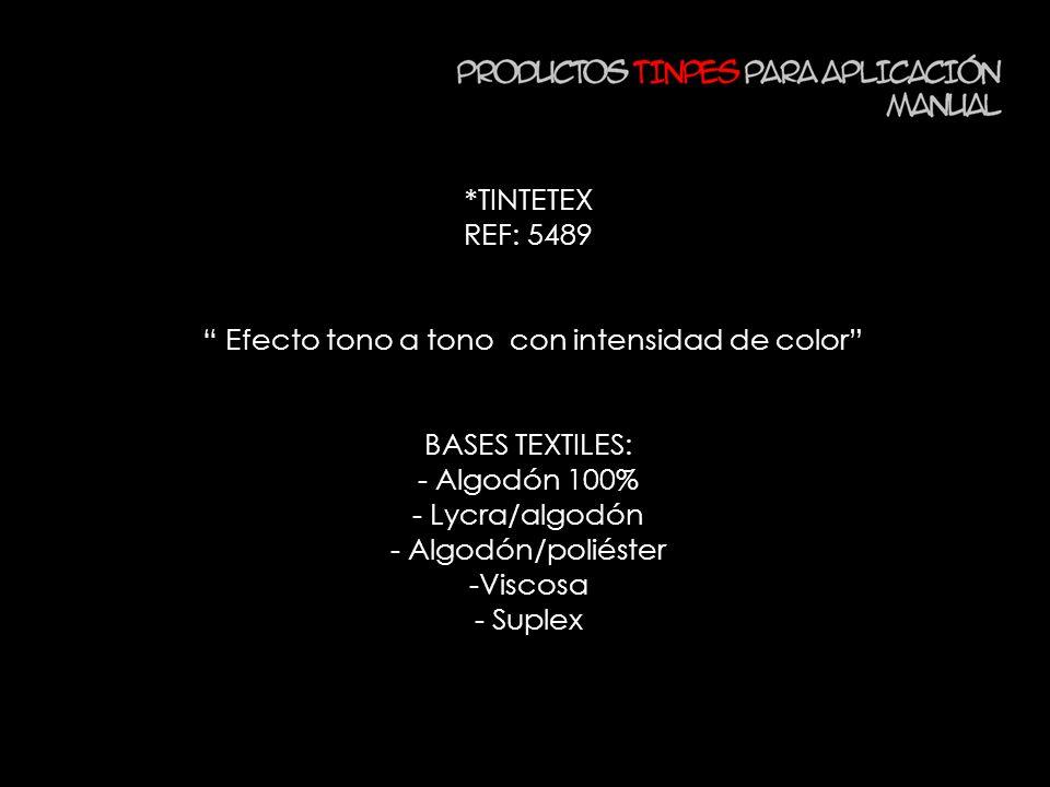 *TINTETEX REF: 5489 Efecto tono a tono con intensidad de color BASES TEXTILES: - Algodón 100% - Lycra/algodón - Algodón/poliéster -Viscosa - Suplex