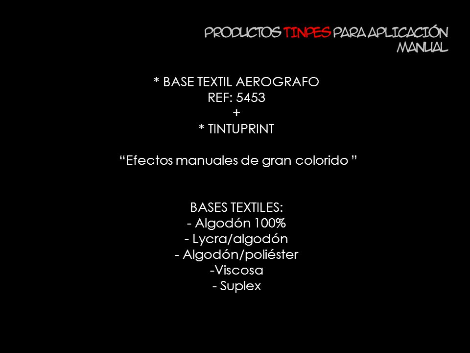 * BASE TEXTIL AEROGRAFO REF: 5453 + * TINTUPRINT Efectos manuales de gran colorido BASES TEXTILES: - Algodón 100% - Lycra/algodón - Algodón/poliéster