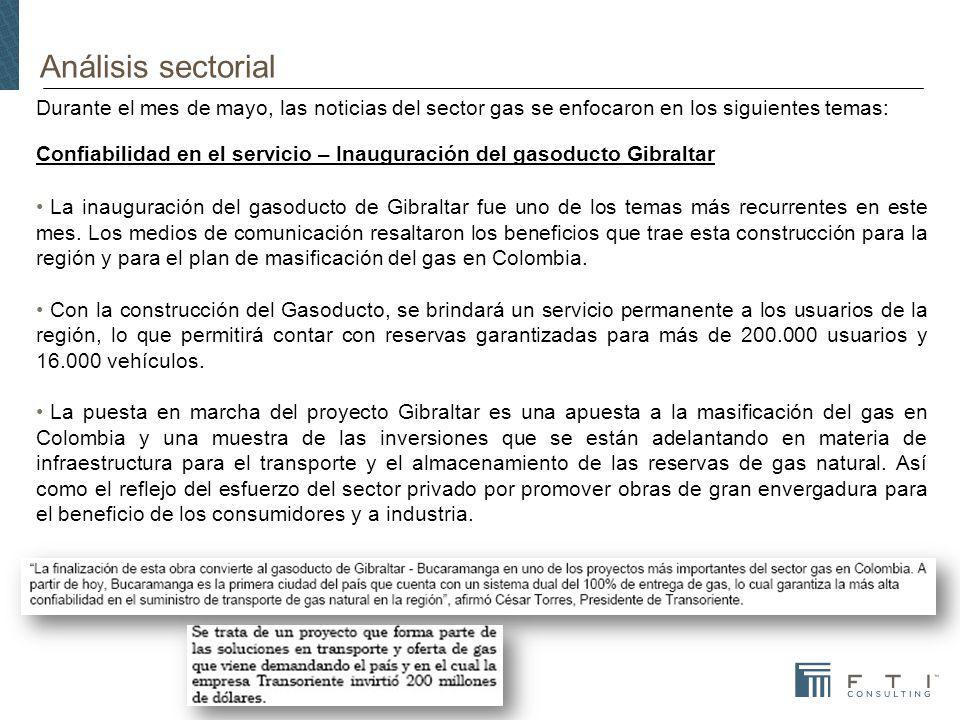 Análisis sectorial Durante el mes de mayo, las noticias del sector gas se enfocaron en los siguientes temas: Confiabilidad en el servicio – Inauguración del gasoducto Gibraltar La inauguración del gasoducto de Gibraltar fue uno de los temas más recurrentes en este mes.