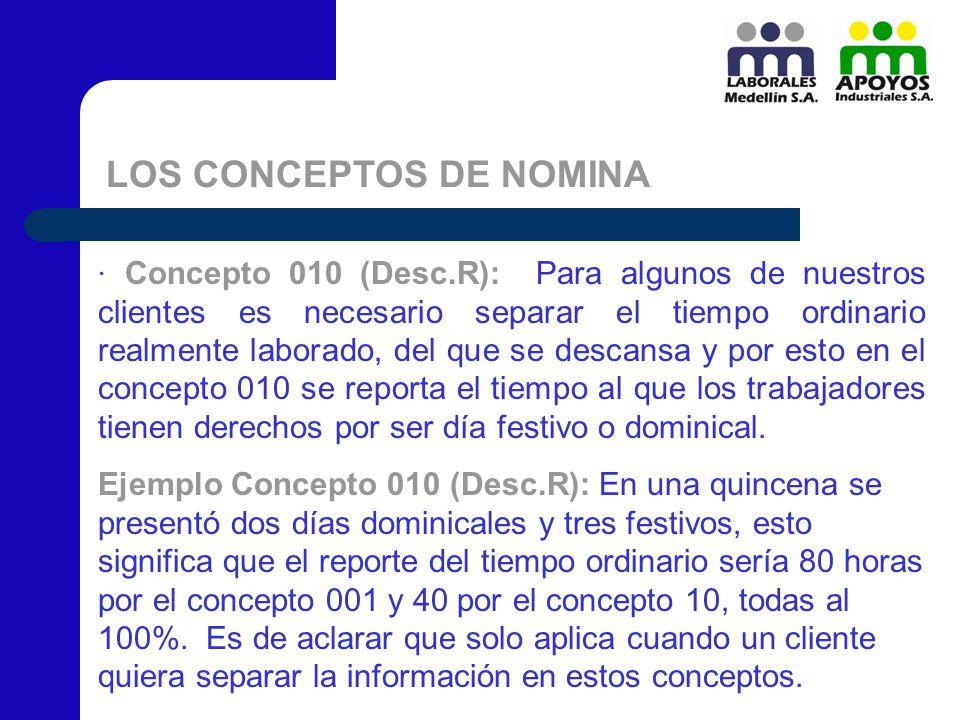 LOS CONCEPTOS DE NOMINA · Concepto 010 (Desc.R): Para algunos de nuestros clientes es necesario separar el tiempo ordinario realmente laborado, del qu