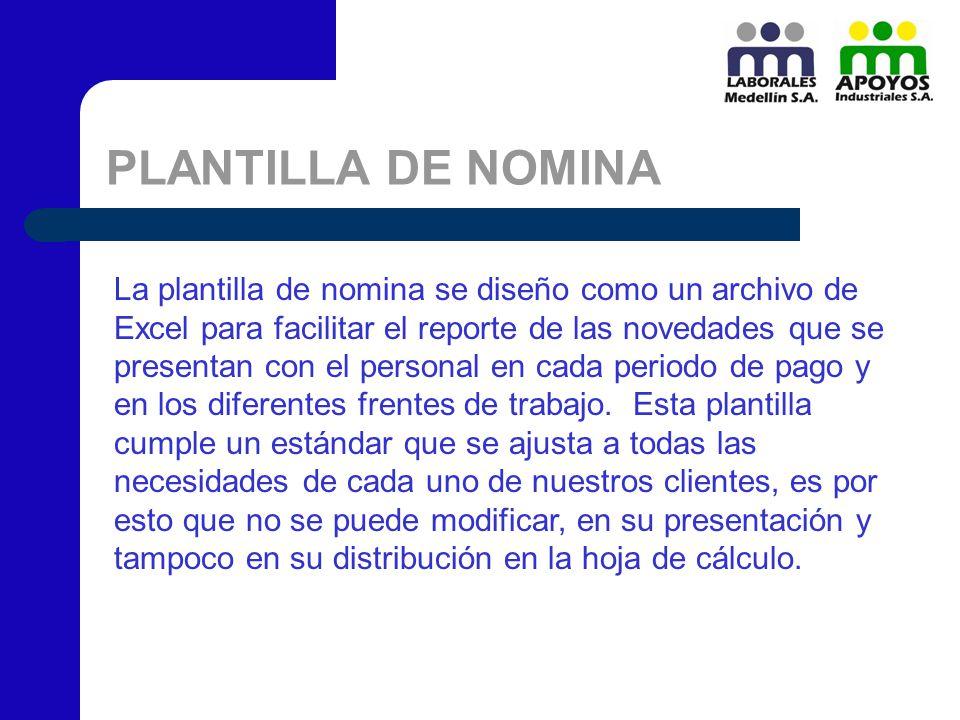 PLANTILLA DE NOMINA La plantilla de nomina se diseño como un archivo de Excel para facilitar el reporte de las novedades que se presentan con el perso
