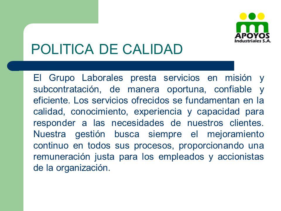 POLITICA DE CALIDAD El Grupo Laborales presta servicios en misión y subcontratación, de manera oportuna, confiable y eficiente. Los servicios ofrecido