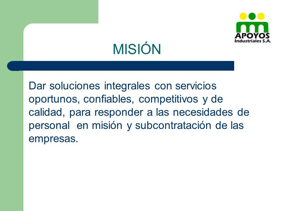 MISIÓN Dar soluciones integrales con servicios oportunos, confiables, competitivos y de calidad, para responder a las necesidades de personal en misió