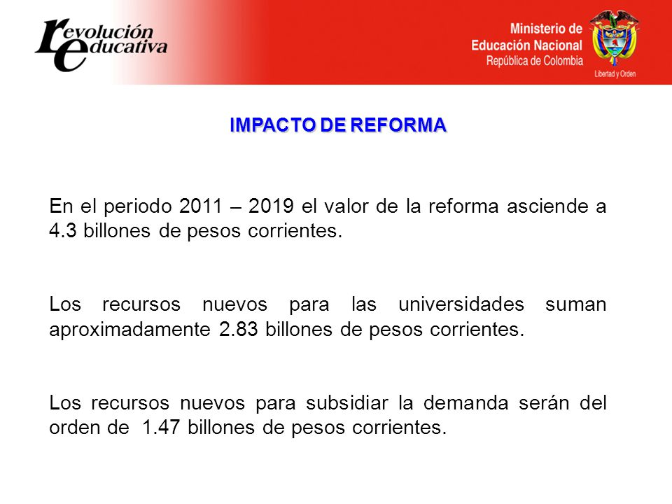 En el periodo 2011 – 2019 el valor de la reforma asciende a 4.3 billones de pesos corrientes.