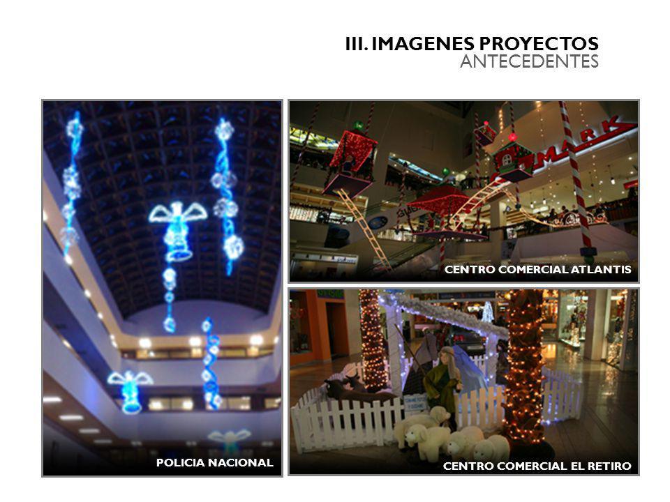 III. IMAGENES PROYECTOS ANTECEDENTES POLICIA NACIONAL CENTRO COMERCIAL EL RETIRO CENTRO COMERCIAL ATLANTIS