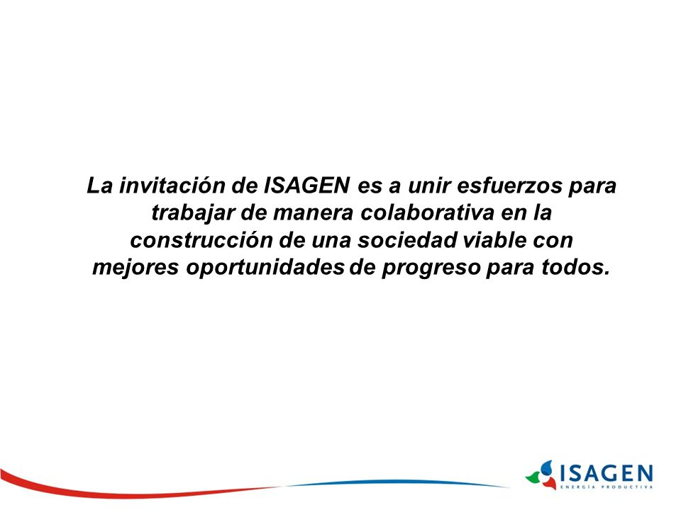 La invitación de ISAGEN es a unir esfuerzos para trabajar de manera colaborativa en la construcción de una sociedad viable con mejores oportunidades de progreso para todos.