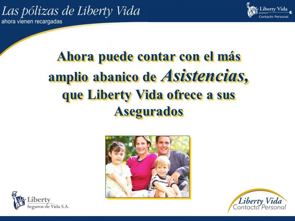 Ahora puede contar con el más amplio abanico de Asistencias, que Liberty Vida ofrece a sus Asegurados