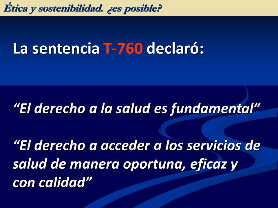 La sentencia declaró: La sentencia T-760 declaró: El derecho a la salud es fundamental El derecho a acceder a los servicios de salud de manera oportun