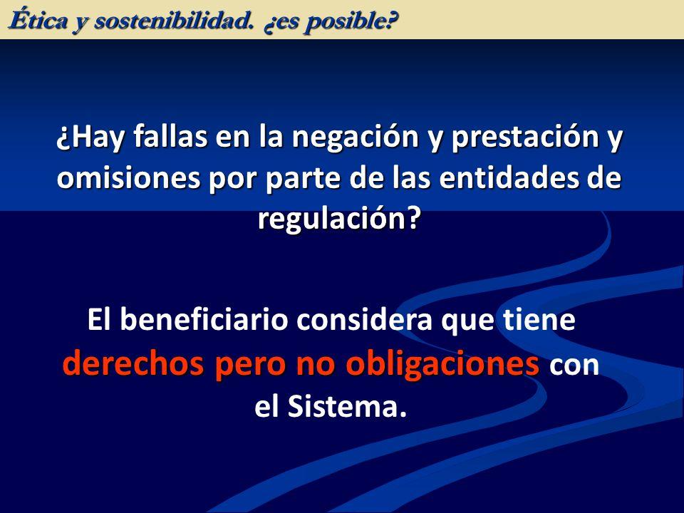 ¿Hay fallas en la negación y prestación y omisiones por parte de las entidades de regulación? derechos pero no obligaciones El beneficiario considera