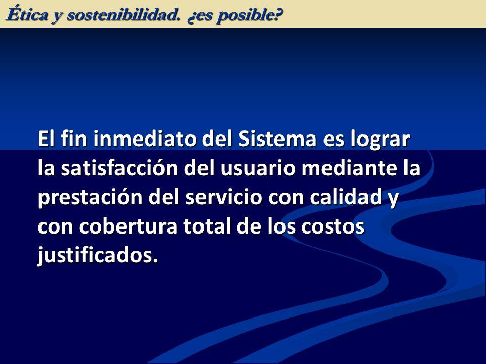 El fin inmediato del Sistema es lograr la satisfacción del usuario mediante la prestación del servicio con calidad y con cobertura total de los costos