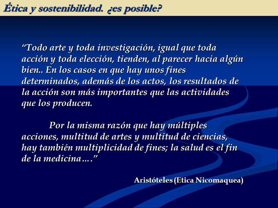 Ética y sostenibilidad. ¿es posible? Todo arte y toda investigación, igual que toda acción y toda elección, tienden, al parecer hacia algún bien.. En