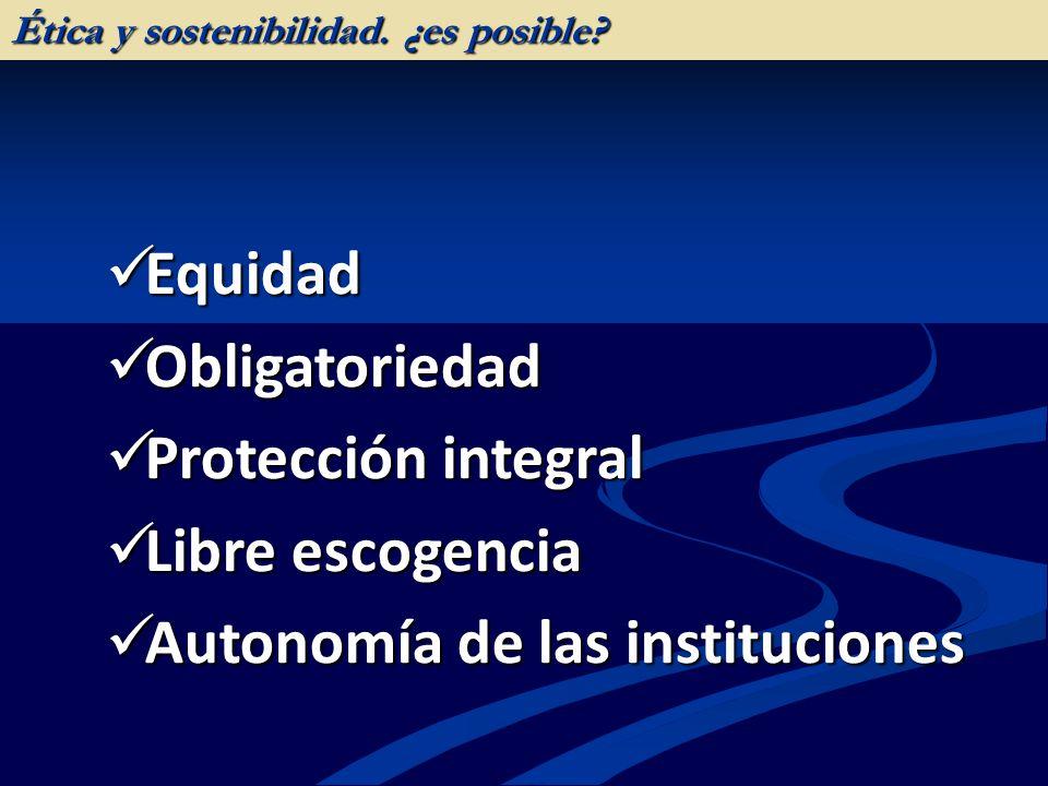 Equidad Equidad Obligatoriedad Obligatoriedad Protección integral Protección integral Libre escogencia Libre escogencia Autonomía de las instituciones