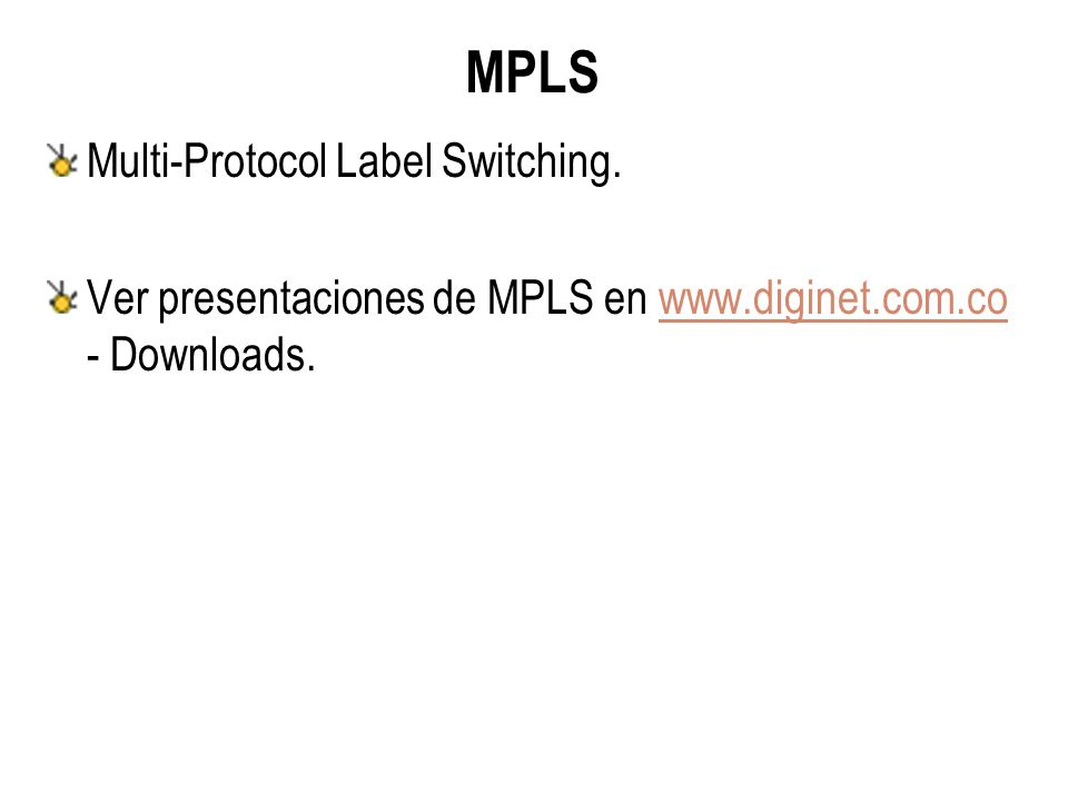 MPLS Multi-Protocol Label Switching.