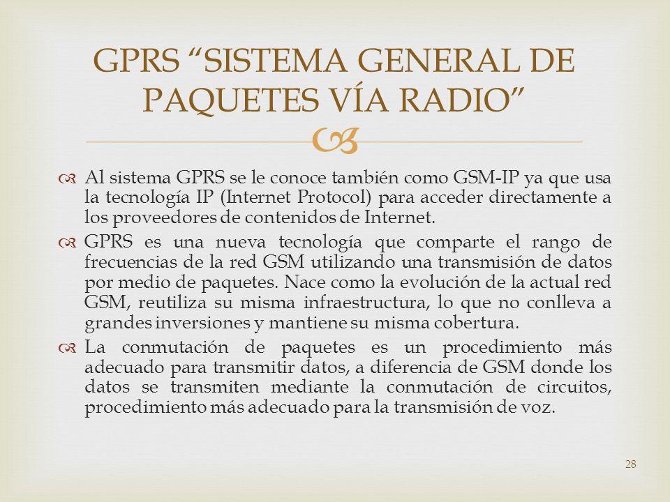 Al sistema GPRS se le conoce también como GSM-IP ya que usa la tecnología IP (Internet Protocol) para acceder directamente a los proveedores de conten