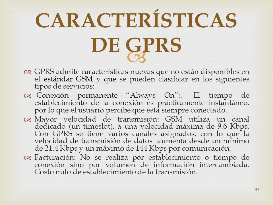 GPRS admite características nuevas que no están disponibles en el estándar GSM y que se pueden clasificar en los siguientes tipos de servicios: Conexi