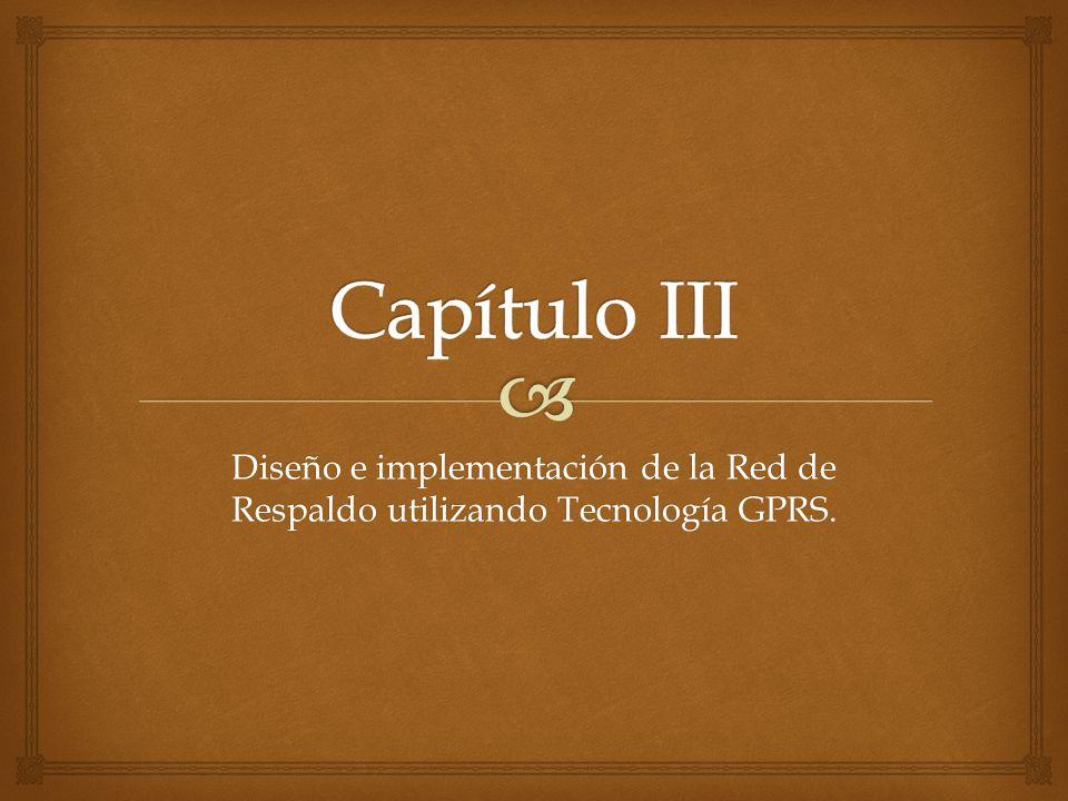 Diseño e implementación de la Red de Respaldo utilizando Tecnología GPRS.