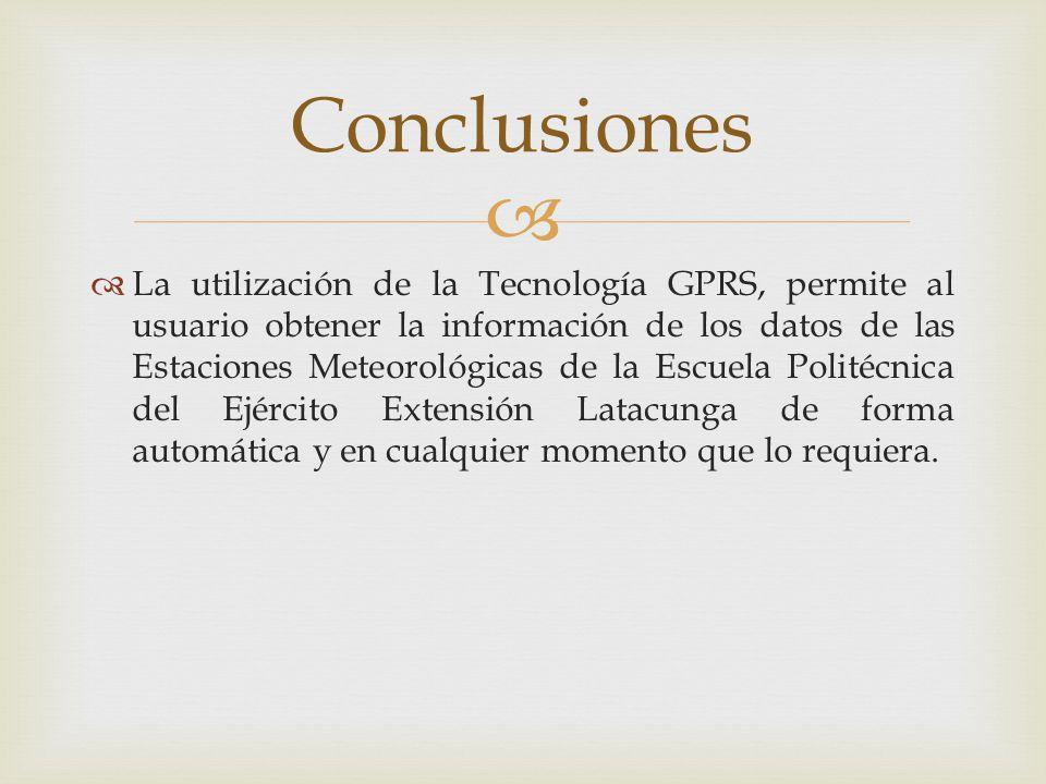 La utilización de la Tecnología GPRS, permite al usuario obtener la información de los datos de las Estaciones Meteorológicas de la Escuela Politécnic