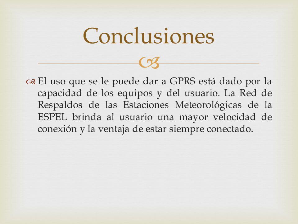 El uso que se le puede dar a GPRS está dado por la capacidad de los equipos y del usuario. La Red de Respaldos de las Estaciones Meteorológicas de la