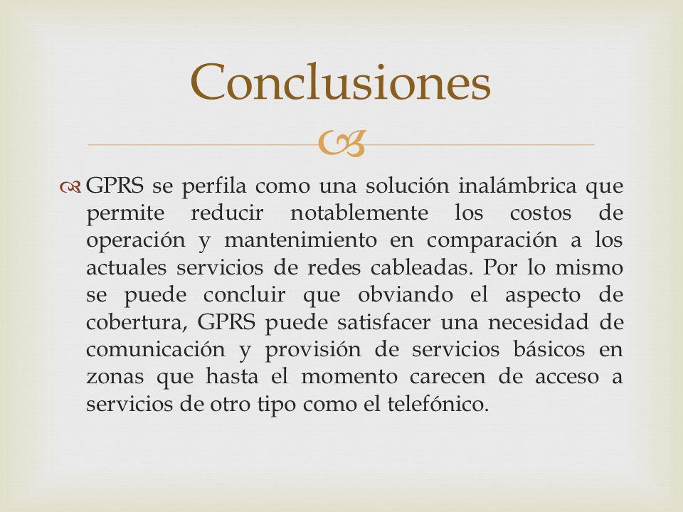 GPRS se perfila como una solución inalámbrica que permite reducir notablemente los costos de operación y mantenimiento en comparación a los actuales s
